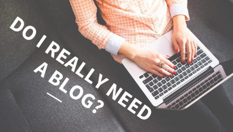Do I Really Need A Blog?