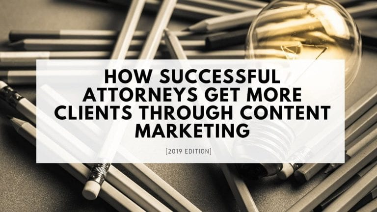 How Successful Attorneys Get More Clients Through Content Marketing [2019 edition]