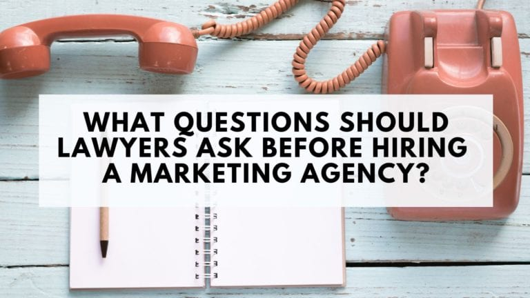 What Questions Should Lawyers Ask Before Hiring a Marketing Agency?