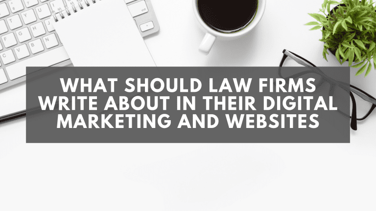 What Should Law Firms Write About in Their Digital Marketing and Websites