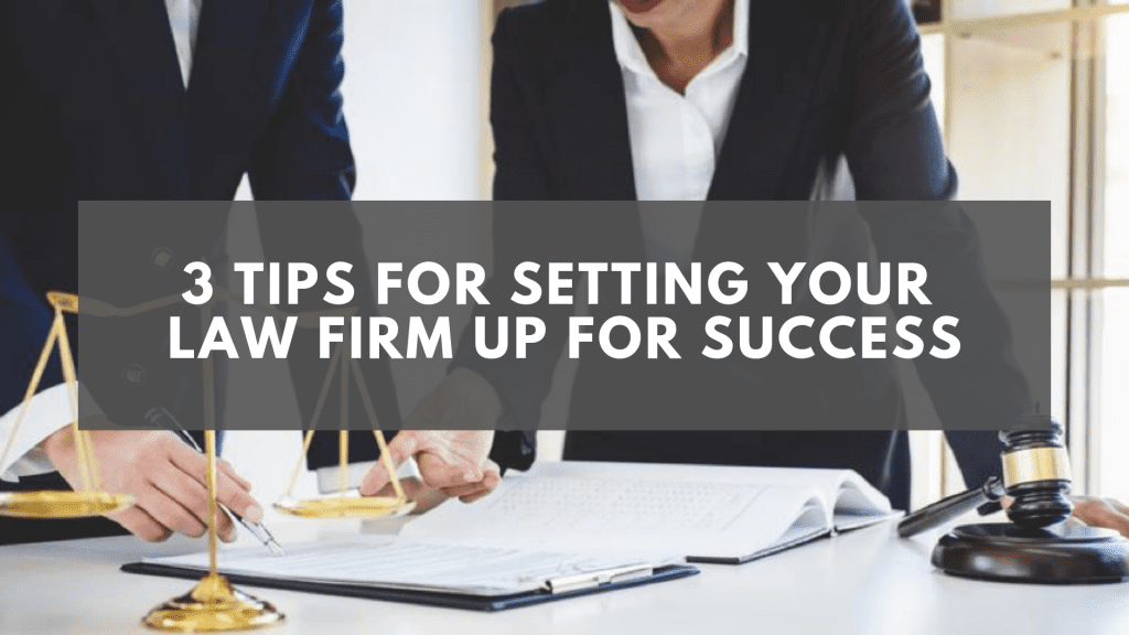 3 Tips for Setting Your Law Firm Up for Success