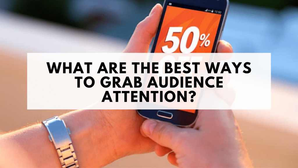 What Are the Best Ways to Grab Audience Attention?