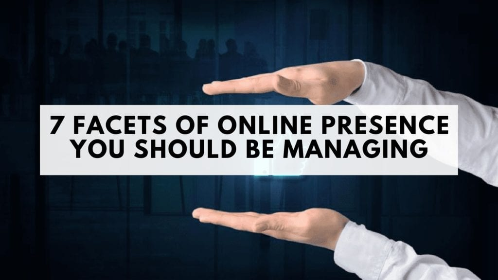 7 Facets of Online Presence You Should Be Managing