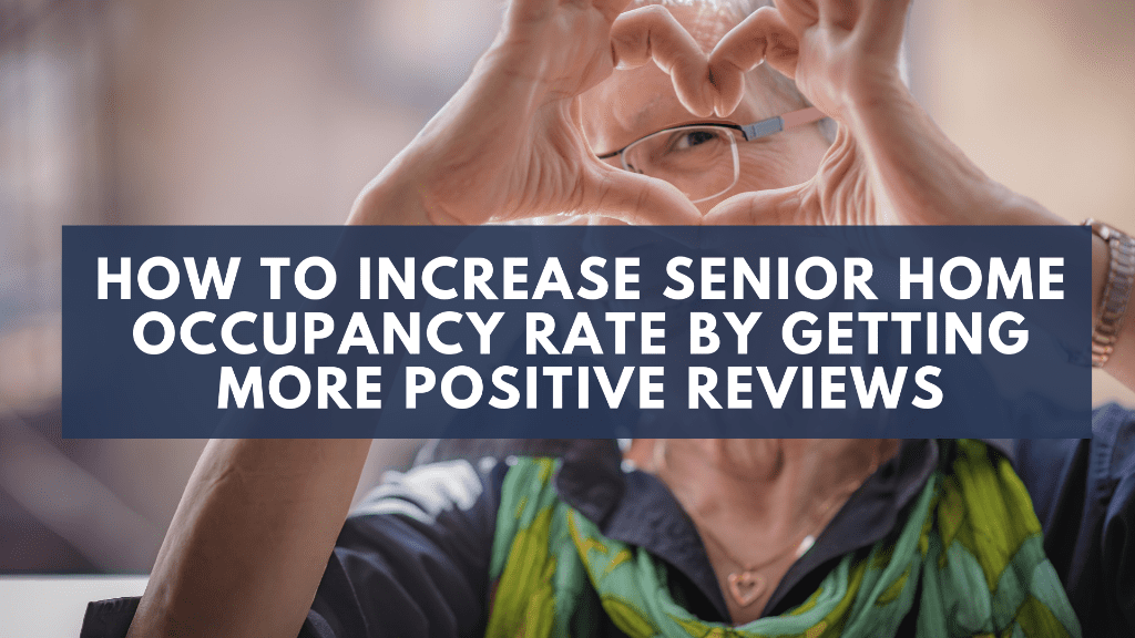 How to Increase Senior Home Occupancy Rate by Getting More Positive Reviews