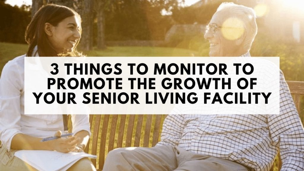 3 Things to Monitor to Promote the Growth of Your Senior Living Facility