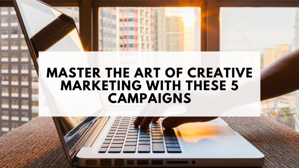 Master the Art of Creative Marketing with these 5 Campaigns